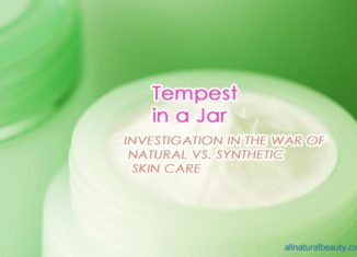 Tempest in a Jar - INVESTIGATION IN THE WAR OF NATURAL VS. SYNTHETIC SKIN CARE